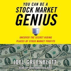 You Can Be a Stock Market Genius Uncover the Secret Hiding Places of Stock Market Profits, Joel Greenblatt