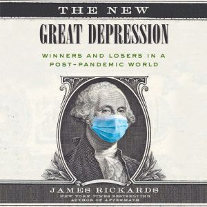 The New Great Depression: Winners and Losers in a Post-Pandemic World, James Rickards