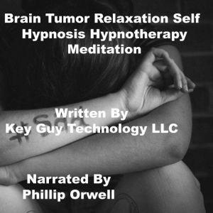 Brain Tumor Self Hypnosis Hypnotherapy Meditation, Key Guy Technology LLC