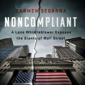 Noncompliant: A Lone Whistleblower Exposes the Giants of Wall Street, Carmen Segarra