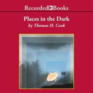 Places in the Dark, Thomas H. Cook