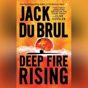 Deep Fire Rising, Jack Du Brul