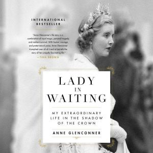 Lady in Waiting My Extraordinary Life in the Shadow of the Crown, Anne Glenconner