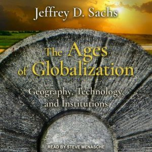 The Ages of Globalization: Geography, Technology, and Institutions, Jeffrey D. Sachs