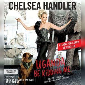 Uganda Be Kidding Me, Chelsea Handler