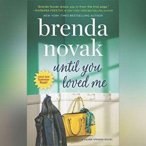Until You Loved Me: A Novel (Silver Springs, #3), Brenda Novak