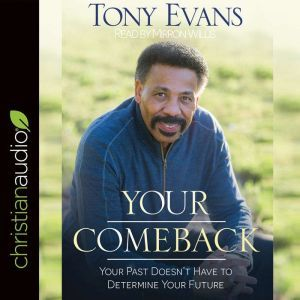 Your Comeback: Your Past Doesn't Have to Determine Your Future, Tony Evans