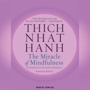 The Miracle of Mindfulness An Introduction to the Practice of Meditation, Thich Nhat Hanh