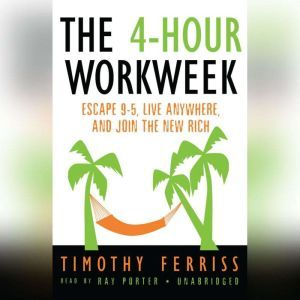 The 4-Hour Workweek Escape 95, Live Anywhere, and Join the New Rich, Timothy Ferriss