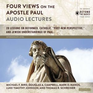 Four Views on the Apostle Paul: Audio Lectures 18 Lessons on Reformed, Catholic, 'Post-New Perspective,' and Jewish Understandings of Paul, Michael F. Bird