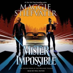 Mister Impossible: The Dreamer Trilogy #2, Maggie Stiefvater