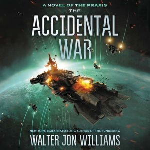 The Accidental War, Walter Jon Williams