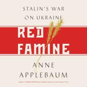 Red Famine Stalin's War on Ukraine, Anne Applebaum
