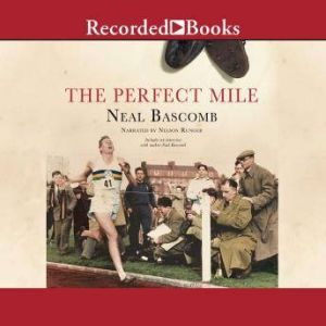The Perfect Mile Three Athletes. One Goal. And Less Than Four Minutes to Achieve It, Neal Bascomb
