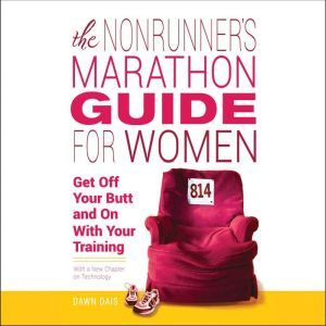 The Nonrunner's Marathon Guide for Women: Get Off Your Butt and On with Your Training, Dawn Dais