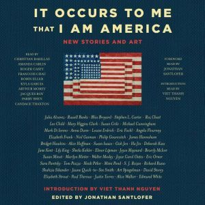It Occurs to Me That I Am America: New Stories and Art, Richard Russo