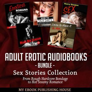 Adult Erotic Audiobooks Bundle: Sex Stories Collection From Rough Hardcore Bondage to Hot Steamy Romance, My Ebook Publishing House