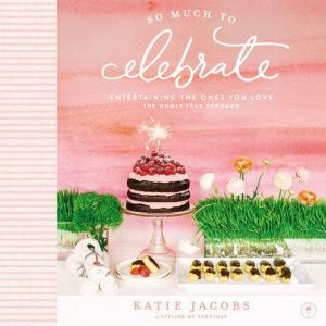 So Much to Celebrate: Entertaining the Ones You Love the Whole Year Through, Thomas Nelson
