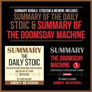 Summary Bundle: Stoicism & Memoir: Includes Summary of The Daily Stoic & Summary of The Doomsday Machine, Abbey Beathan