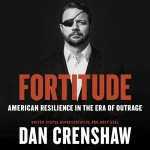 Fortitude American Resilience in the Era of Outrage, Dan Crenshaw