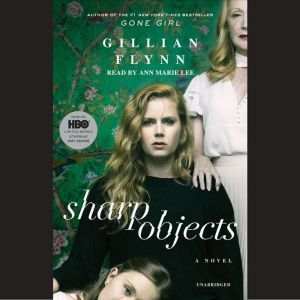 Sharp Objects, Gillian Flynn