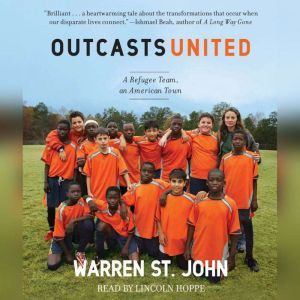 Outcasts United: An American Town, a Refugee Team, and One Woman's Quest to Make a Difference, Warren St. John