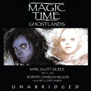 Magic Time: Ghostlands, Marc Scott Zicree and Robert Charles Wilson