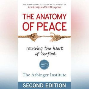 The Anatomy of Peace, Expanded Second Edition Resolving the Heart of Conflict, the Arbinger Institute