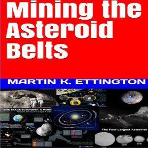Mining the Asteroid Belts, Martin K. Ettington