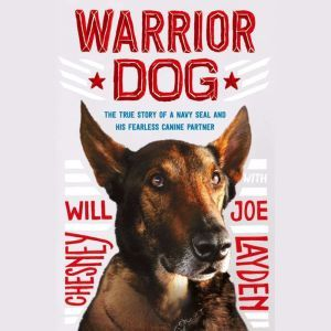 Warrior Dog (Young Readers Edition) The True Story of a Navy SEAL and His Fearless Canine Partner, Joe Layden