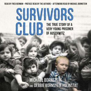 Survivors Club The True Story of a Very Young Prisoner of Auschwitz, Michael Bornstein