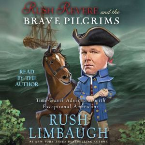 Rush Revere and the Brave Pilgrims Time-Travel Adventures with Exceptional Americans, Rush Limbaugh