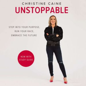 Unstoppable: Running the Race You Were Born To Win, Christine Caine