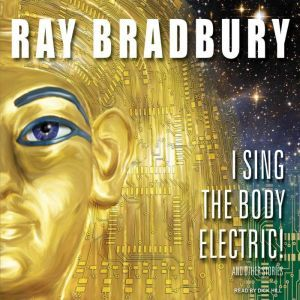 I Sing the Body Electric!: And Other Stories, Ray Bradbury