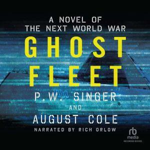 Ghost Fleet A Novel of the Next World War, P.W. Singer