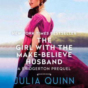 The Girl with the Make-Believe Husband A Bridgertons Prequel, Julia Quinn