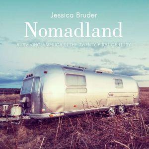 Nomadland Surviving America in the Twenty-First Century, Jessica Bruder