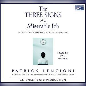 The Three Signs of a Miserable Job A Fable for Managers (and their employees), Patrick Lencioni