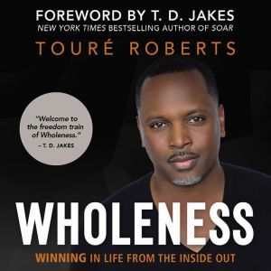Wholeness Winning in Life from the Inside Out, Toure Roberts