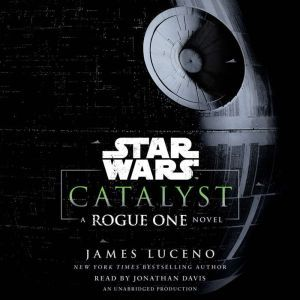 Catalyst (Star Wars) A Rogue One Novel, James Luceno