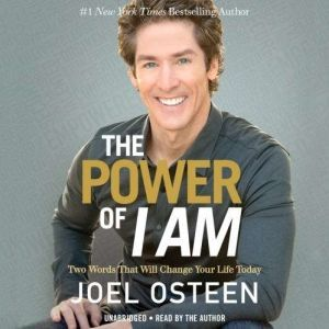 The Power of I Am Two Words That Will Change Your Life Today, Joel Osteen