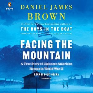 Facing the Mountain A True Story of Japanese American Heroes in World War II, Daniel James Brown