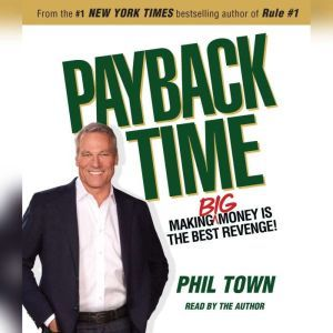 Payback Time: Making Big Money Is the Best Revenge!, Phil Town
