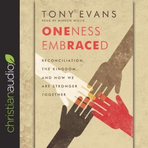 Oneness Embraced: Reconciliation, the Kingdom, and How We are Stronger Together, Tony Evans
