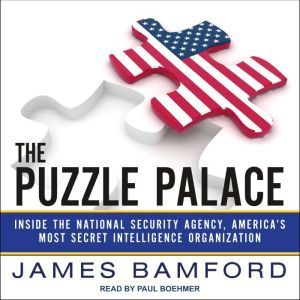 The Puzzle Palace: Inside the National Security Agency, America's Most Secret Intelligence Organization, James Bamford
