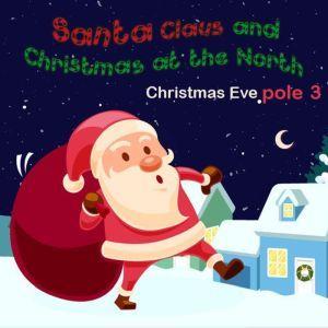 Santa Claus and Christmas at The North ploe 3 Christmas Eve: Christmas Kindle Books, Dr. MC