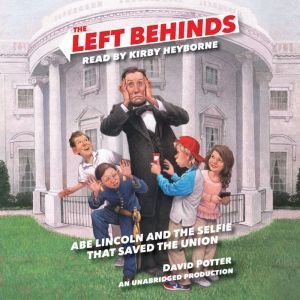The Left Behinds: Abe Lincoln and the Selfie that Saved the Union, David Potter