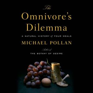 The Omnivore's Dilemma A Natural History of Four Meals, Michael Pollan