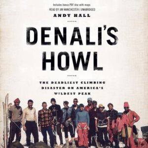 Denalis Howl The Deadliest Climbing Disaster on Americas Wildest Peak, Andy Hall