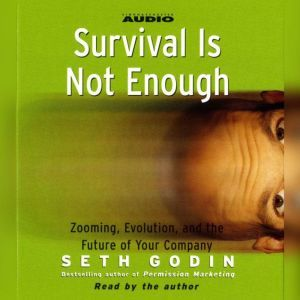 Survival is not Enough: Zooming, Evolution, and the Future of Your Company, Seth Godin